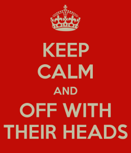 keep-calm-and-off-with-their-heads-4